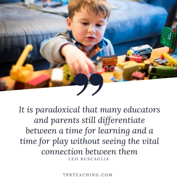 It is Paradoxical That Many Educators and Parents Still Differentiate Between a Time for Learning and a Time For Play Without Seeing The Vital Connection Between Them