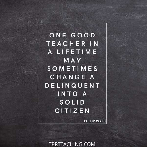 One Good Teacher in a Lifetime May Sometimes Change a Delinquent into a Solid Citizen