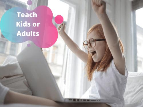 Teach Kids or Adults