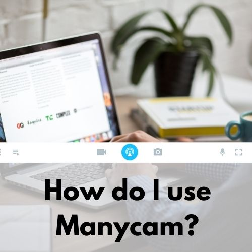 How Do I Use Manycam?