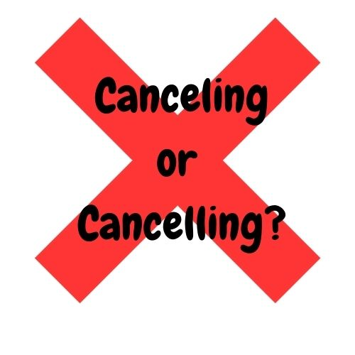 Canceling or Cancelling