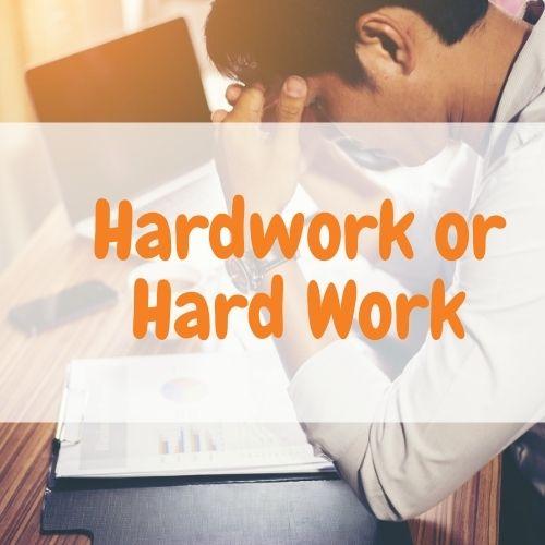 Hardwork or Hard Work